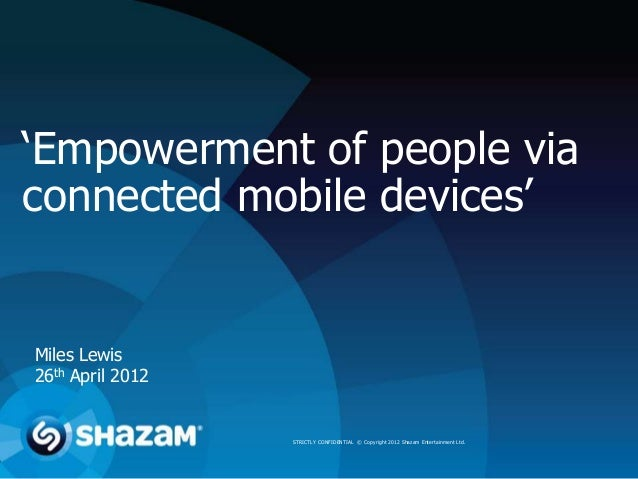 'Empowerment of people viaconnected mobile devices'Miles Lewis26th April 2012                  STRICTLY CONFIDENTIAL © Cop...