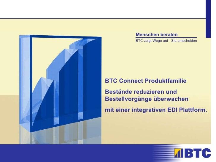 Menschen beraten BTC zeigt Wege auf - Sie entscheiden BTC Connect Produktfamilie Bestände reduzieren und Bestellvorgänge ü...