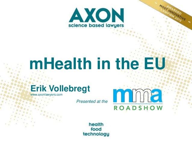 mHealth in the EU Erik Vollebregt www.axonlawyers.com  Presented at the