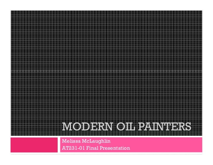 MODERN OIL PAINTERSMelissa McLaughlinAT231-01 Final Presentation