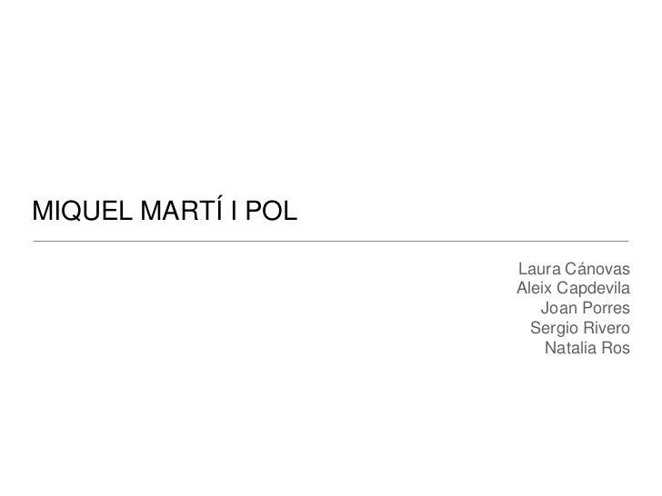 MIQUEL MARTÍ I POL                     Laura Cánovas                     Aleix Capdevila                        Joan Porre...