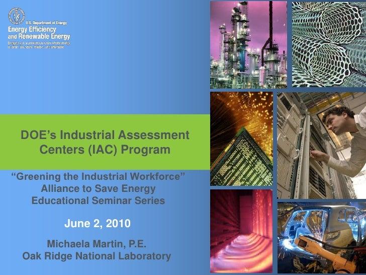 "DOE's Industrial Assessment Centers (IAC) Program<br />""Greening the Industrial Workforce""Alliance to Save Energy<br />Edu..."