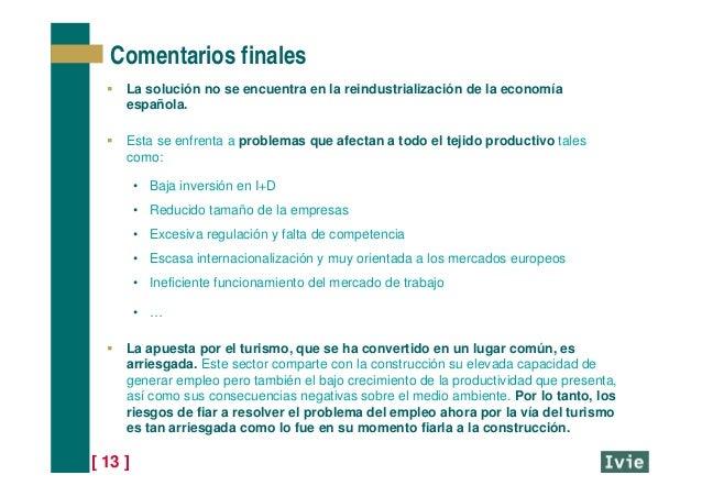 [ 13 ]  La solución no se encuentra en la reindustrialización de la economía española.  Esta se enfrenta a problemas que...