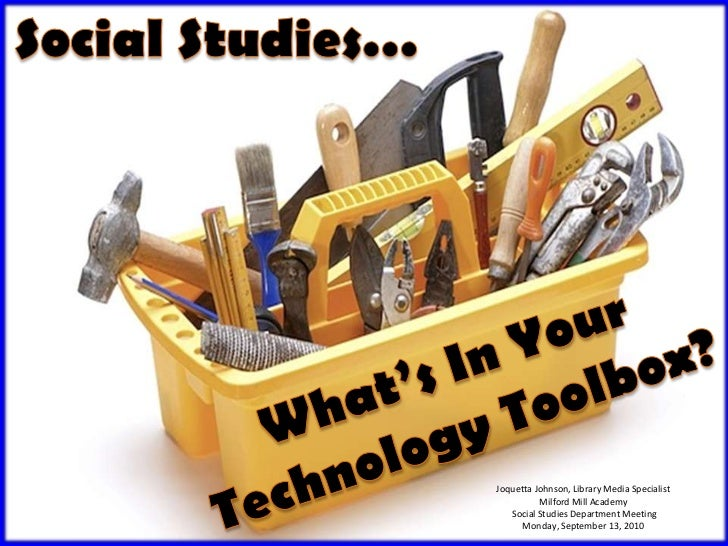 Social Studies…<br />What's In Your <br />Technology Toolbox?<br />Joquetta Johnson, Library Media Specialist<br />Milford...