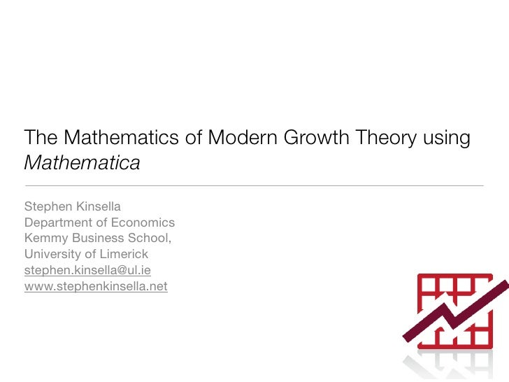 The Mathematics of Modern Growth Theory using Mathematica Stephen Kinsella Department of Economics Kemmy Business School, ...