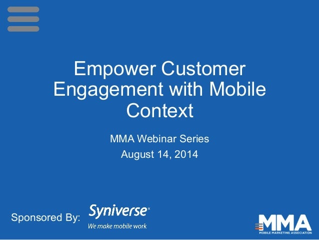 Empower Customer Engagement with Mobile Context MMA Webinar Series August 14, 2014 Sponsored By: