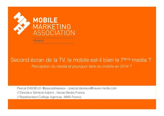 Second écran de la TV, le mobile est-il bien le 7ème media ? Perception du media et pourquoi faire du mobile en 2014 ?  Pa...
