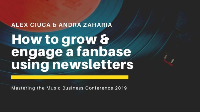 ALEX CIUCA & ANDRA ZAHARIA How to grow & engage a fanbase using newsletters Mastering the Music Business Conference 2019