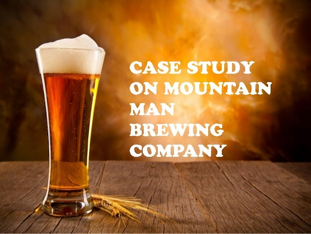 mountain man brewing company case study Aaron cichon mktg 448-903 mountain man brewing company – individual case introduction mountain man brewing company is a.