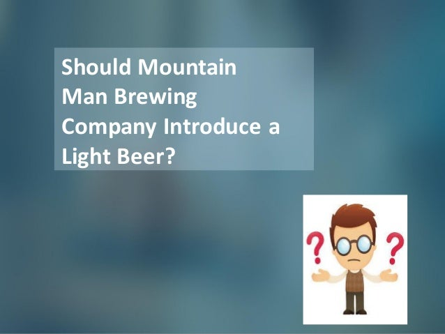 mountain man brewing company pros and cons of creating a light version Mountain man brewing company options to drive obviously not an import o pros mountain man's reputation as a o cons the same group is looking for a light.
