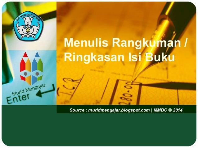 Murid Mengajar Source : muridmengajar.blogspot.com | MMBC © 2014 Menulis Rangkuman / Ringkasan Isi Buku
