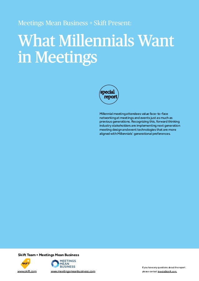 What Millennials Want in Meetings Meetings Mean Business + Skift Present: special report Millennial meeting attendees valu...