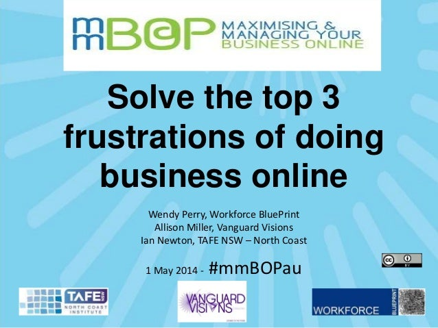 Solve the top 3 frustrations of doing business online Wendy Perry, Workforce BluePrint Allison Miller, Vanguard Visions Ia...