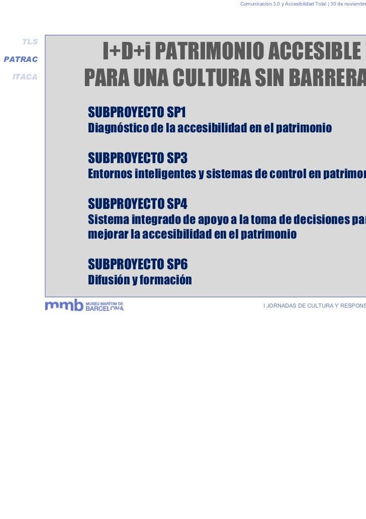 Comunicación 3.0 y Accesibilidad Total | 30 de noviembre y 1 de diciembre 2011   TLSPATRAC     I+D+i PATRIMONIO ACCESIBLE ...
