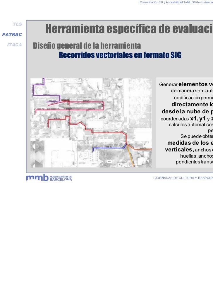 Comunicación 3.0 y Accesibilidad Total | 30 de noviembre y 1 de diciembre 2011   TLSPATRAC            Herramienta específi...