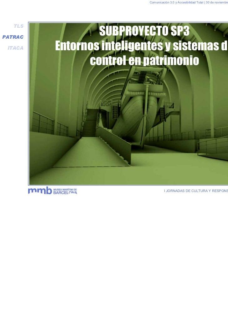 Comunicación 3.0 y Accesibilidad Total | 30 de noviembre y 1 de diciembre 2011   TLSPATRAC                 SUBPROYECTO SP3...