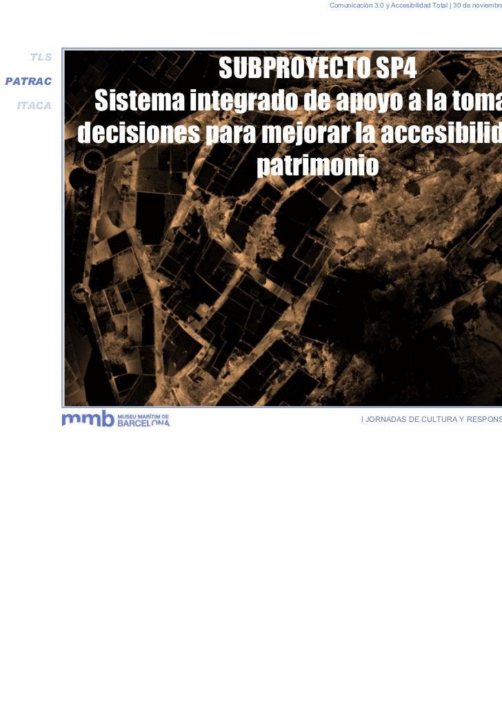 Comunicación 3.0 y Accesibilidad Total | 30 de noviembre y 1 de diciembre 2011   TLSPATRAC                     SUBPROYECTO...