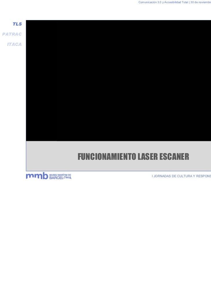 Comunicación 3.0 y Accesibilidad Total | 30 de noviembre y 1 de diciembre 2011   TLSPATRAC ITACA         FUNCIONAMIENTO LA...