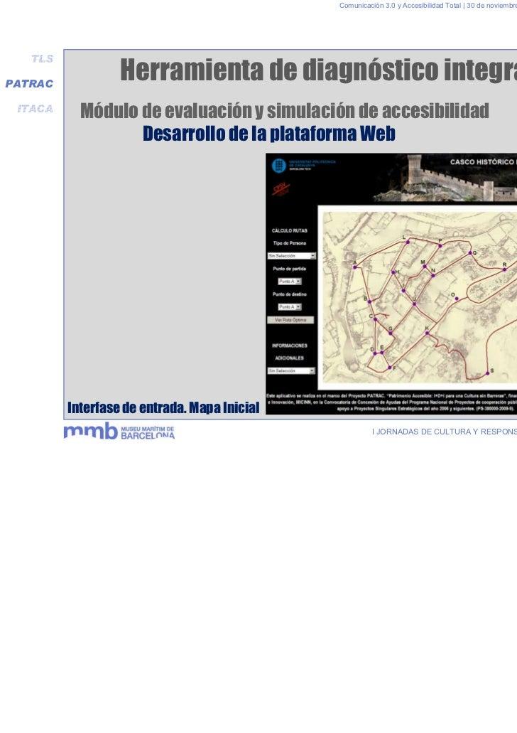 Comunicación 3.0 y Accesibilidad Total | 30 de noviembre y 1 de diciembre 2011   TLSPATRAC                  Herramienta de...