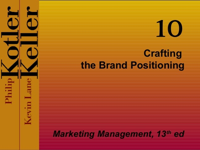 Crafting the Brand Positioning Marketing Management, 13th ed 10