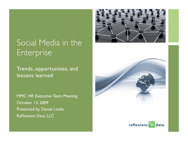 Social Media in the Enterprise Trends, opportunities, and lessons learned   MMC HR Executive Team Meeting October 13, 2009...