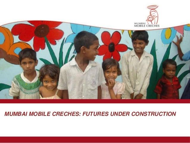MUMBAI MOBILE CRECHES: FUTURES UNDER CONSTRUCTION