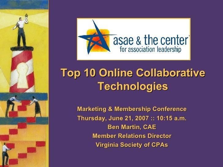 Top 10 Online Collaborative Technologies Marketing & Membership Conference Thursday, June 21, 2007 :: 10:15 a.m. Ben Marti...