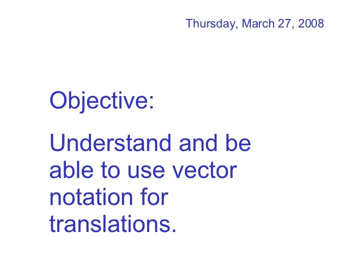 Objective:  Understand and be able to use vector notation for translations. Tuesday, June 2, 2009