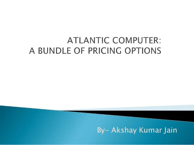 Atlantic Computer: A Bundle of Pricing Options Case Solution
