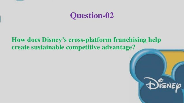 how does disney s cross platform franchising help create sustainable competitive advantage How does disney's cross-platform franchising help create sustainable competitive advantage - 8857177.
