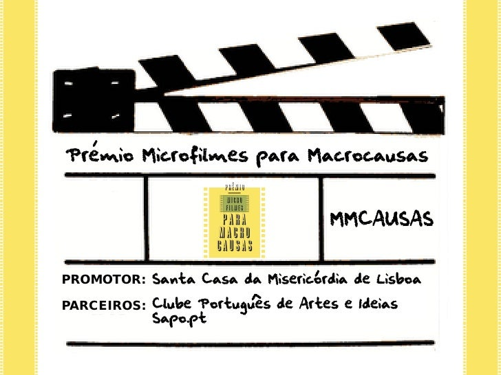 Premio Microfilmes para Macrocausas                                   MMCAUSASPROMOTOR: Santa Casa da Misericordia de Lisb...