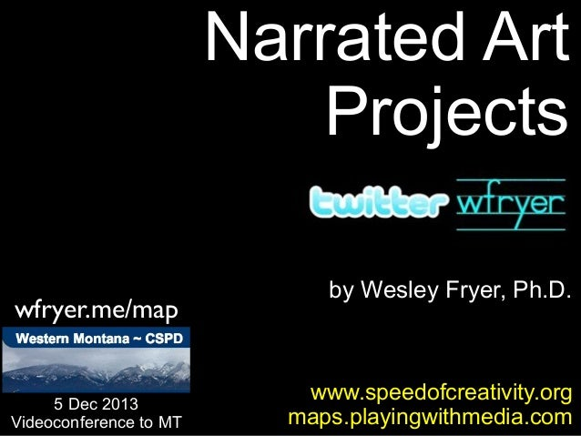 Narrated Art Projects wfryer.me/map  5 Dec 2013 Videoconference to MT  by Wesley Fryer, Ph.D.  www.speedofcreativity.org m...