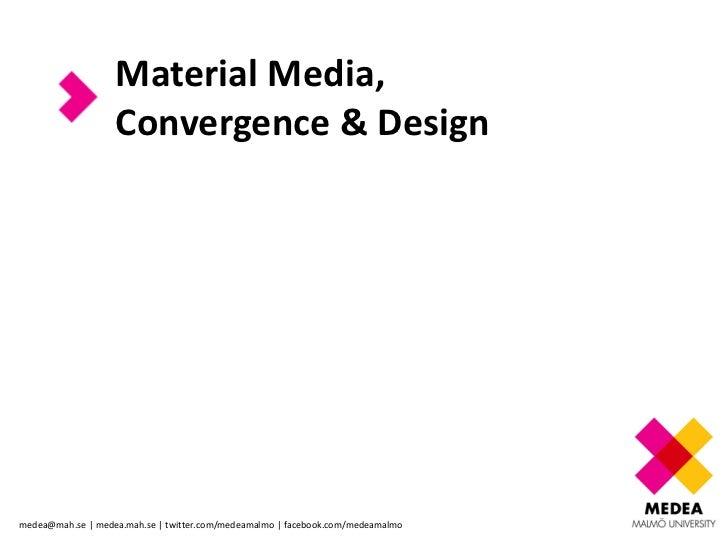 Material Media, Convergence & Design<br />