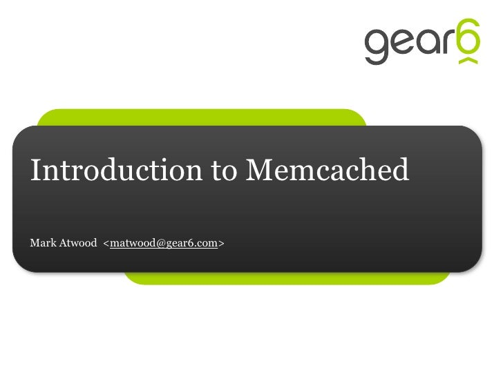 Introduction to Memcached  Mark Atwood <matwood@gear6.com>