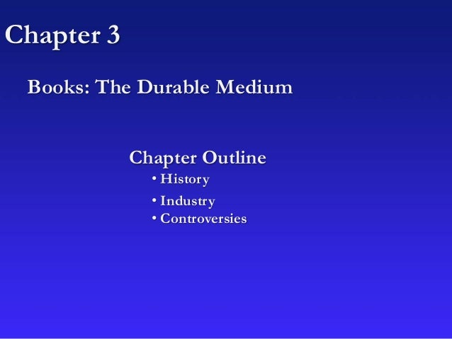 Chapter 3 Books: The Durable Medium Chapter Outline • History • Industry • Controversies