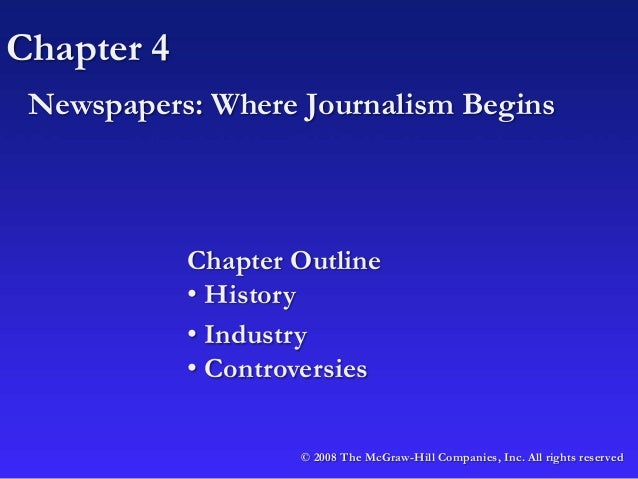 Chapter 4 Newspapers: Where Journalism Begins © 2008 The McGraw-Hill Companies, Inc. All rights reserved Chapter Outline •...