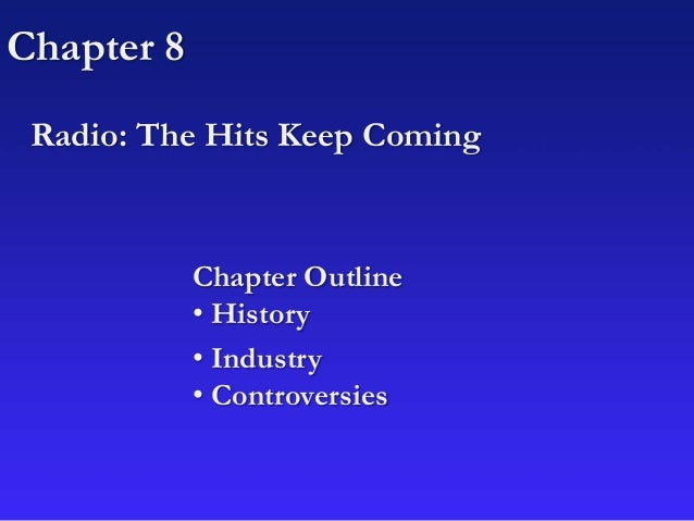 Chapter 8 Radio: The Hits Keep Coming Chapter Outline • History • Industry • Controversies