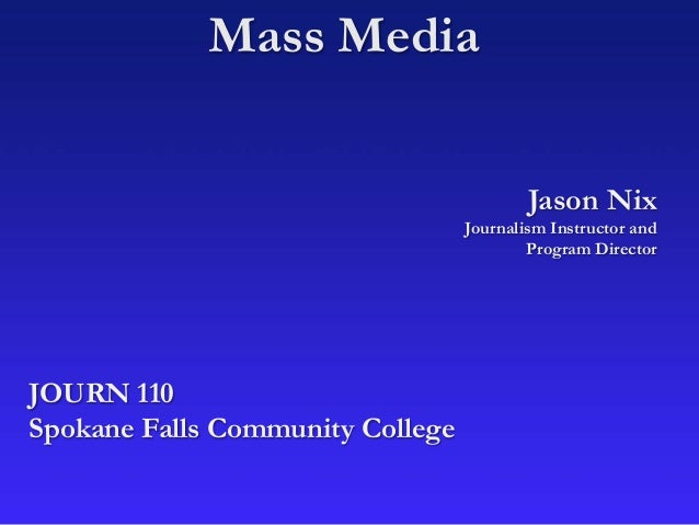 Mass Media Jason Nix Journalism Instructor and Program Director JOURN 110 Spokane Falls Community College