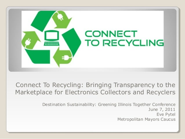 Connect To Recycling: Bringing Transparency to the Marketplace for Electronics Collectors and Recyclers Destination Sustai...