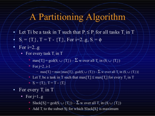 A Partitioning Algorithm • Let Ti be a task in T such that Pi ≤ Pj for all tasks Ti in T • S1 = {Ti}, T = T - {Ti}, For i=...