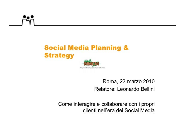 Social Media Planning & Strategy                         Roma, 22 marzo 2010                   Relatore: Leonardo Bellini ...