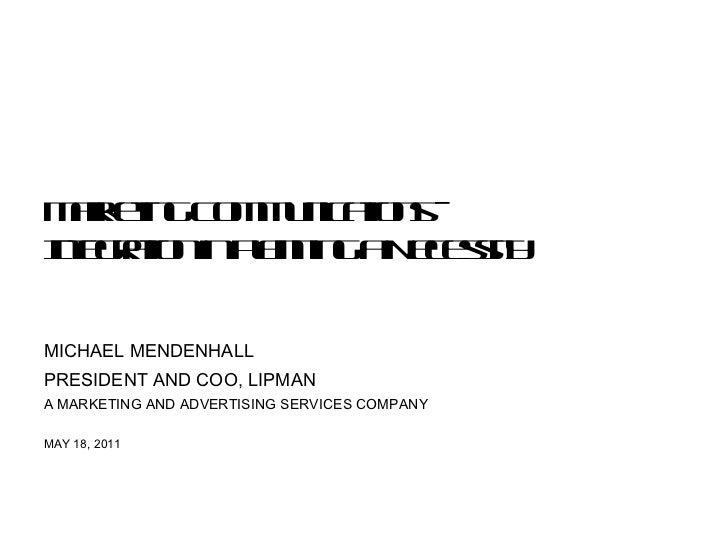 Marketing Communications – Integration in Planning a Necessity  <ul><ul><li>MICHAEL MENDENHALL </li></ul></ul><ul><ul><li>...