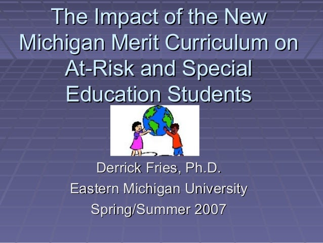 The Impact of the NewThe Impact of the New Michigan Merit Curriculum onMichigan Merit Curriculum on At-Risk and SpecialAt-...