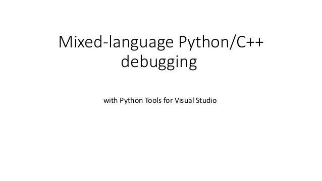 Mixed-language Python/C++ debugging with Python Tools for Visual Studio