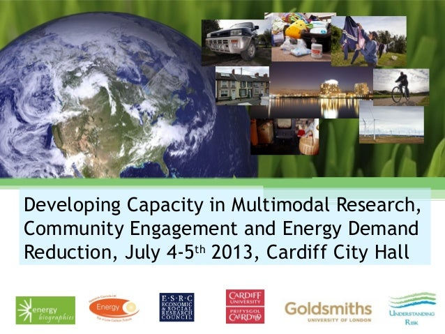 Developing Capacity in Multimodal Research, Community Engagement and Energy Demand Reduction, July 4-5th 2013, Cardiff Cit...