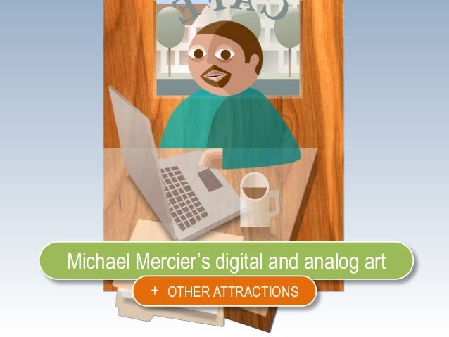Michael Mercier's digital and analog art          + OTHER ATTRACTIONS