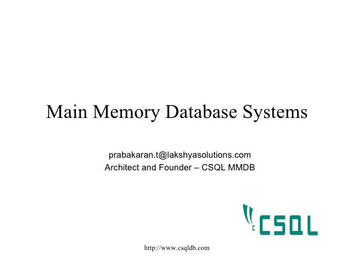 Main Memory Database Systems        prabakaran.t@lakshyasolutions.com       Architect and Founder – CSQL MMDB             ...