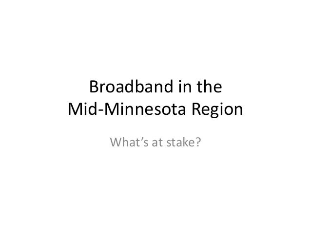 Broadband in the Mid-Minnesota Region What's at stake?