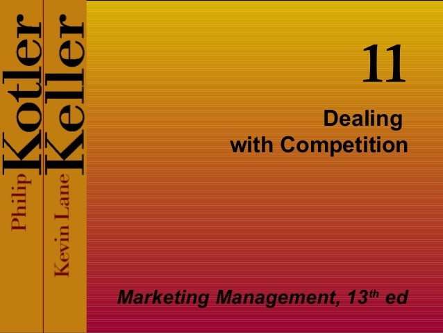 Dealing  with Competition Marketing Management, 13 th  ed 11