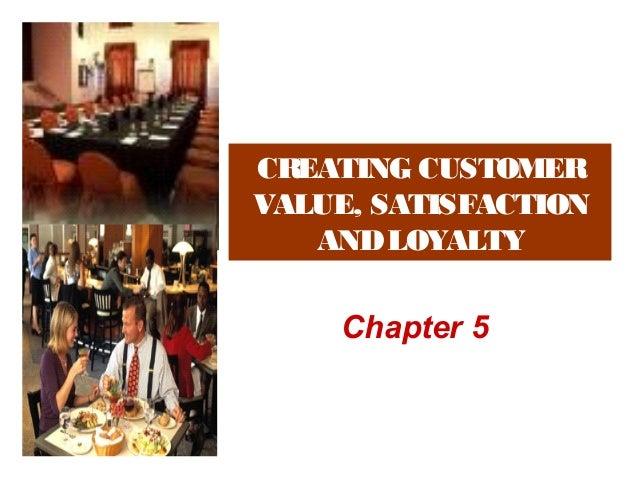 CREATING CUSTOMER VALUE, SATISFACTION ANDLOYALTY Chapter 5